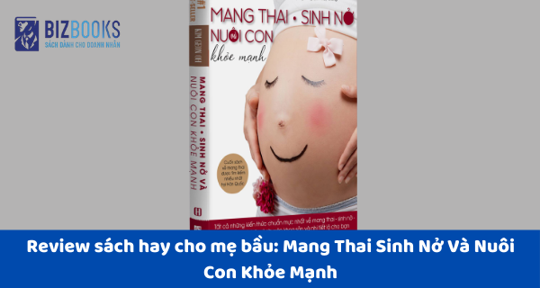 Mang Thai Sinh Nở Và Nuôi Con Khỏe Mạnh