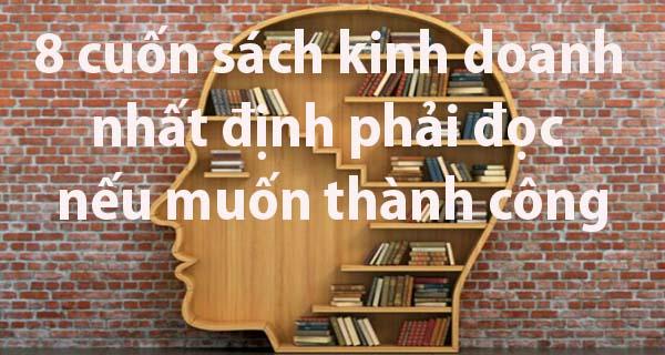 8 cuon sach kinh doanh nhat dinh phai doc neu muon thanh cong